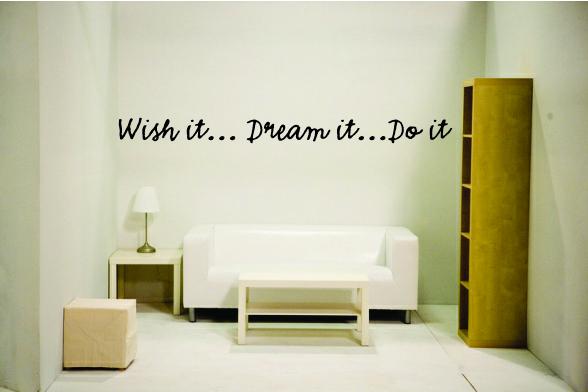 Wish It... Dream It... Do It
