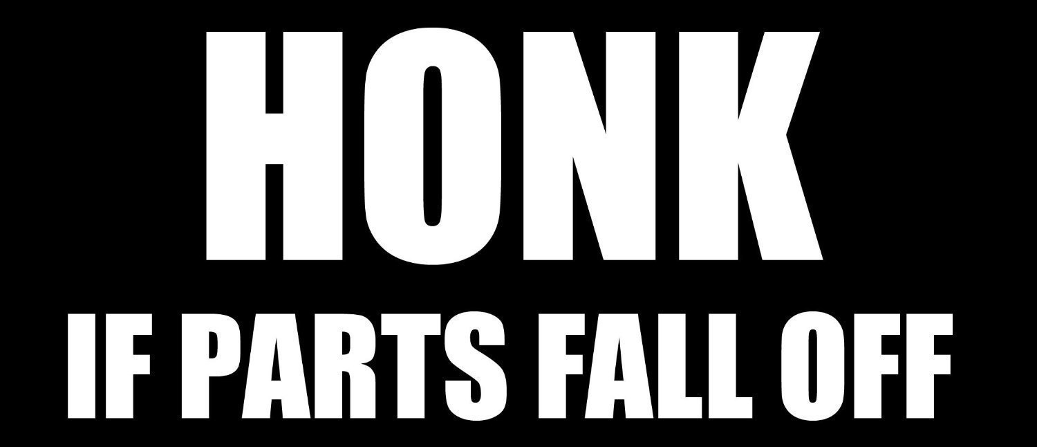 Honk If Parts Fall Off Bumper Sticker (funny car decal)