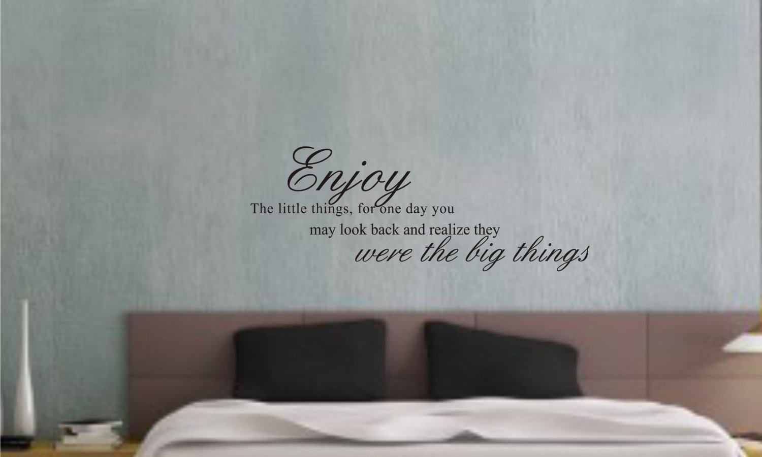 Enjoy the little things for one day you make look back and reali