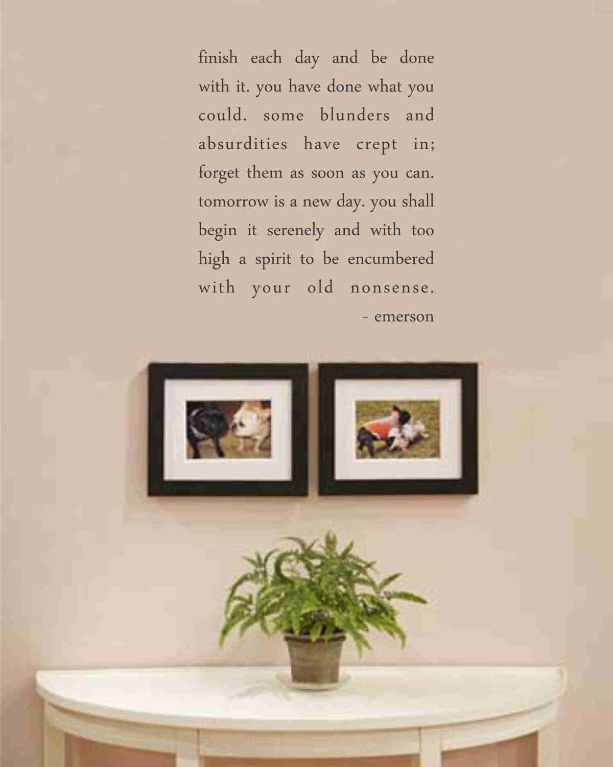 Finish each day and be done with it wall decal