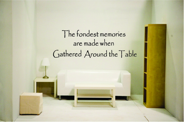 The fondest memories are mad when Garthered Around the Table