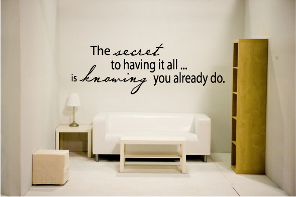The secret to having it all... is knowing you already do