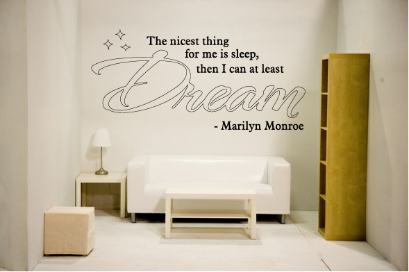 The nicest thing forme is sleep, then I can at least dream. -MM