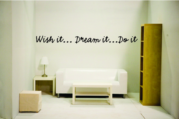 Wish it... Dream it... Do it