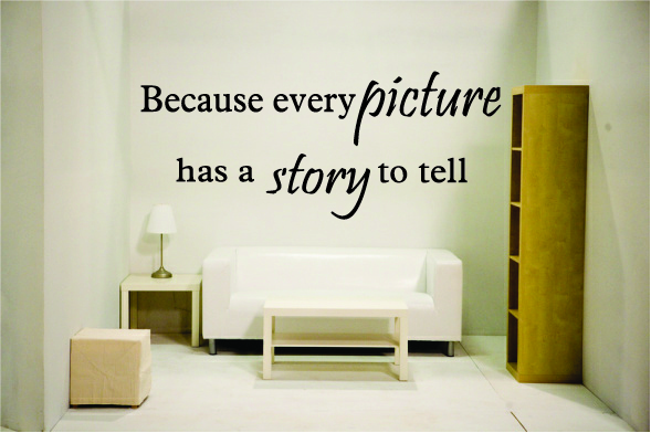 Because every picture has a story to tell